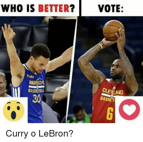 Memes, Lebron, and 🤖: WHO IS BETTER? VOTE:  CLEEALD  BASKET Curry o LeBron?