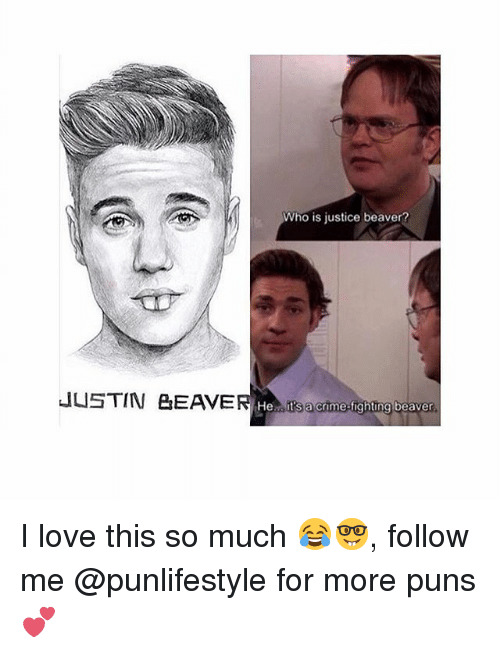 Crime, Love, and Memes: Who is justice beaver?  JUSTIN BEAVER He  t's a crime-fighting beaver I love this so much 😂🤓, follow me @punlifestyle for more puns 💕