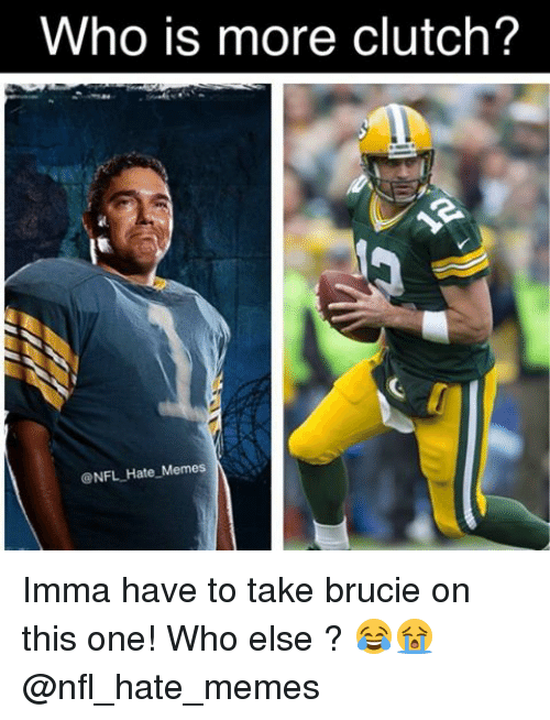 Hate Meme: Who is more clutch?  NFL Hate Memes Imma have to take brucie on this one! Who else ? 😂😭 @nfl_hate_memes