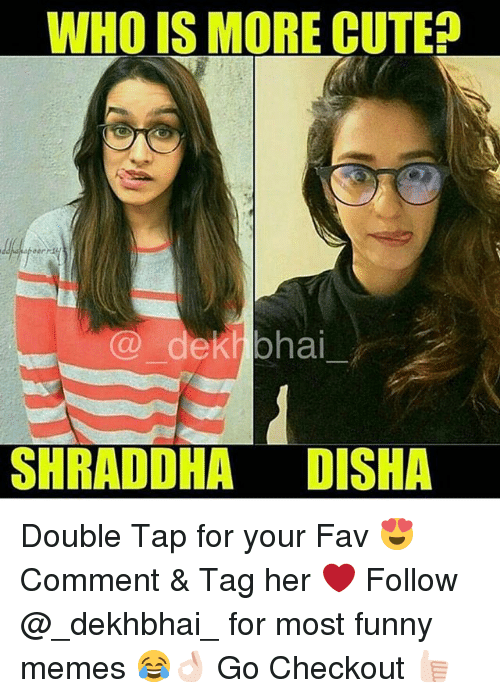 Cute, Funny, and Memes: WHO IS MORE CUTE  SHRADDHA DISHA Double Tap for your Fav 😍 Comment & Tag her ❤️ Follow @_dekhbhai_ for most funny memes 😂👌🏻 Go Checkout 👍🏻