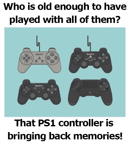 ps1: Who is old enough to have  played with all of them?  SONY  That PS1 controller is  bringing back memories!