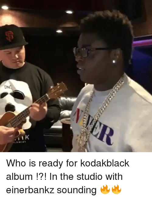 In The Studio: Who is ready for kodakblack album !?! In the studio with einerbankz sounding 🔥🔥