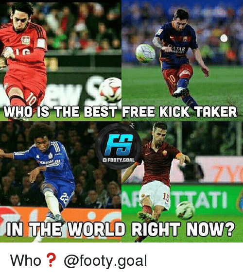 Memes, Best, and Free: WHO IS THE BEST FREE KICK TAKER  OFOOTY.GOAL  TAT  IN THE WORLD RIGHT NOW? Who❓ @footy.goal