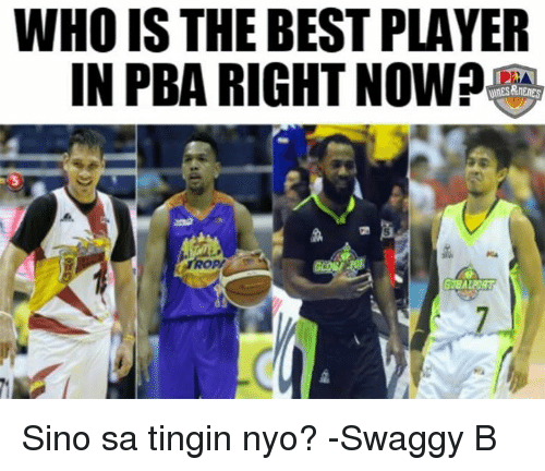 Best, Filipino (Language), and Swaggy: WHO IS THE BEST PLAYER  IN PBA RIGHT NOW?  LEM Sino sa tingin nyo?   -Swaggy B