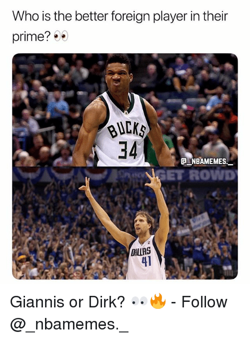Memes, 🤖, and Player: Who is the better foreign player in their  prime?  34  NBAMEMES.  NGET ROWD  DILLAS  41 Giannis or Dirk? 👀🔥 - Follow @_nbamemes._