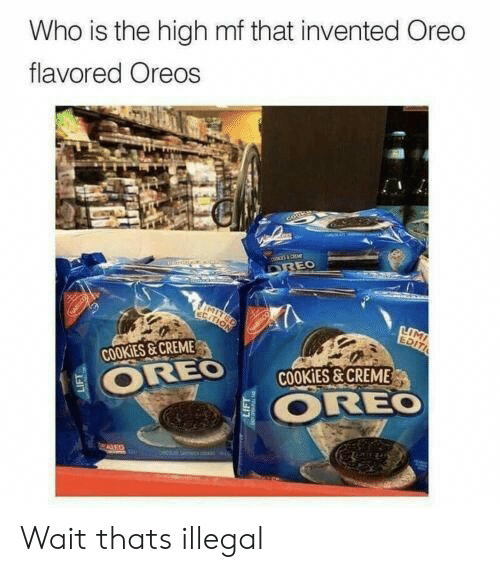 creme: Who is the high mf that invented Oreo  flavored Oreos  cose  DREO  IMIT  EGATION  LIMI  EDITI  OREO  O OREO  COOKIES&CREME  COOKIES&CREME  ALED Wait thats illegal