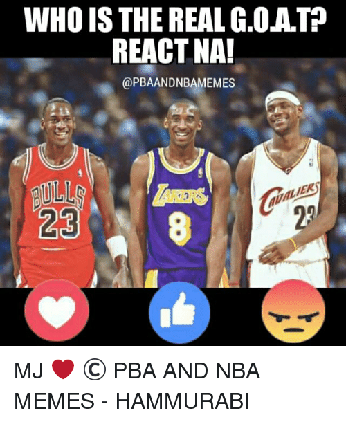 memes: WHO IS THE REAL G.OATP  REACT NA!  (a PBA ANDNBAMEMES  23 MJ ❤  © PBA AND NBA MEMES  - HAMMURABI