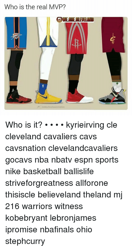 Memes, 🤖, and Mvp: Who is the real MVP?  OWNEARERLEVELAND  人  产。oldschoolassociation Who is it? • • • • kyrieirving cle cleveland cavaliers cavs cavsnation clevelandcavaliers gocavs nba nbatv espn sports nike basketball ballislife striveforgreatness allforone thisiscle believeland theland mj 216 warriors witness kobebryant lebronjames ipromise nbafinals ohio stephcurry