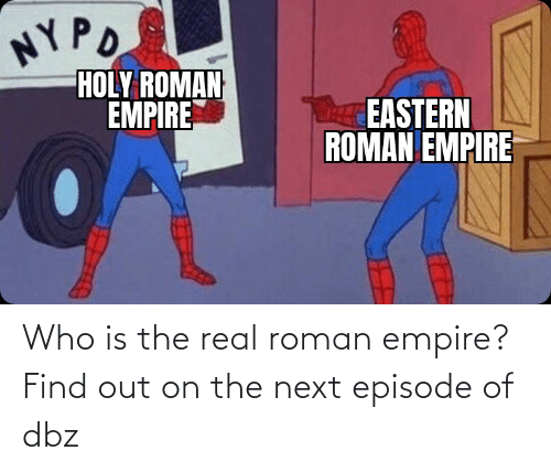 dbz: Who is the real roman empire?Find out on the next episode of dbz