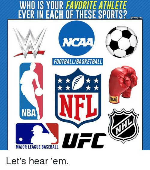 Baseball, Basketball, and Football: WHO IS YOUR FAVORITE ATHLETE  EVER IN EACH OF THESE SPORTS?  CBS Sports  FOOTBALL/BASKETBALL  NFL  NBA  MAJOR LEAGUE BASEBALL Let's hear 'em.