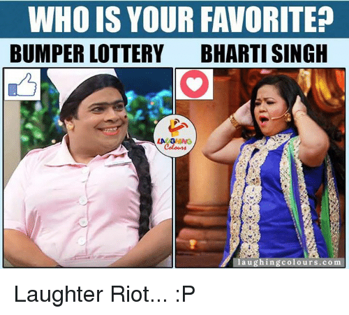 Lottery, Riot, and Laughter: WHO IS YOUR FAVORITE  BUMPER LOTTERY  BHARTI SINGH  LA GHING  hing colours.com Laughter Riot... :P