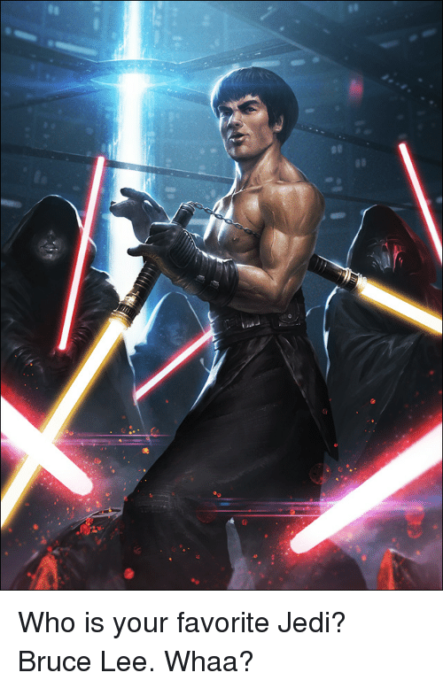 Bruce Lee: Who is your favorite Jedi? Bruce Lee. Whaa?