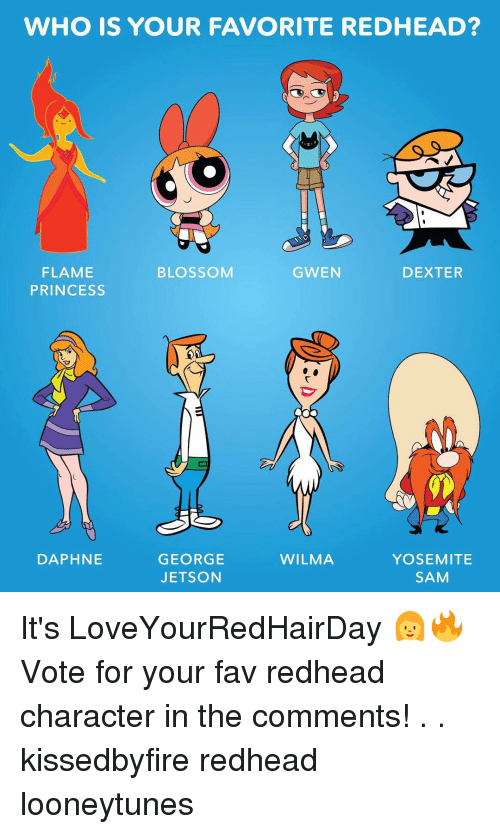daphne: WHO IS YOUR FAVORITE REDHEAD?  BLOSSOM  GWEN  DEXTER  FLAME  PRINCESS  DAPHNE  WILMA  GEORGE  JETSON  YOSEMITE  SAM It's LoveYourRedHairDay 👩🔥 Vote for your fav redhead character in the comments! . . kissedbyfire redhead looneytunes
