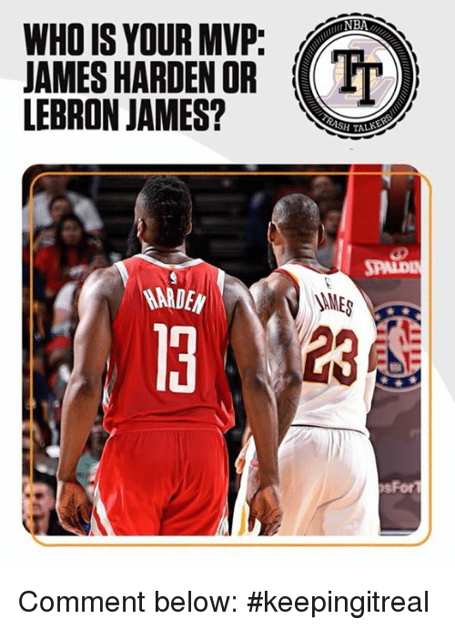 LeBron James, Lebron, and Who: WHO IS YOUR MVP:  AMES HARDEN ORL  LEBRON JAMES?  RASH T  HARDEN  SAMES  t:  3  23  sFor Comment below: #keepingitreal