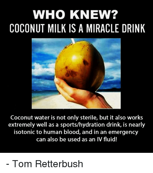 Bloods, Drinking, and Memes: WHO KNEW? COCONUT MILK IS A MIRACLE DRINK ...