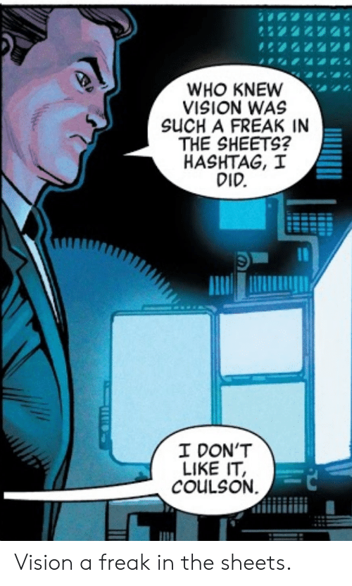 hashtag: WHO KNEW  VISION WAS  SUCH A FREAK IN  THE SHEETS?  HASHTAG, I  DID.  I DON'T  LIKE IT,  COULSON Vision a freak in the sheets.