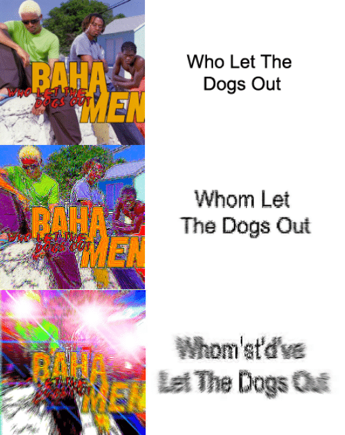 Whomstdve: Who Let The  BAHA  MEN  Dogs Out  Whom Let  PAHA  MEN  The Dogs Out  Whom'st'd've  Let The Dogs Ou