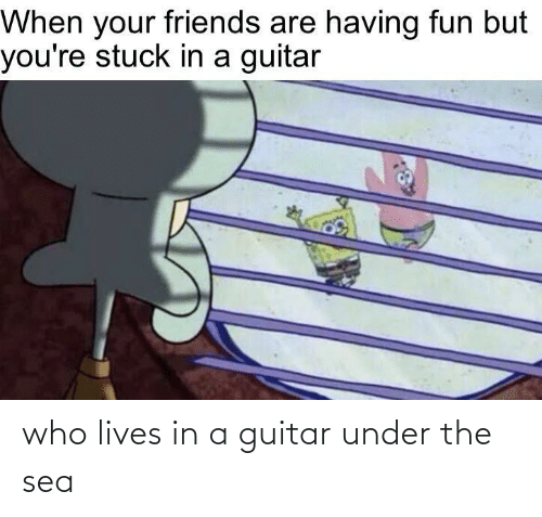 sea: who lives in a guitar under the sea