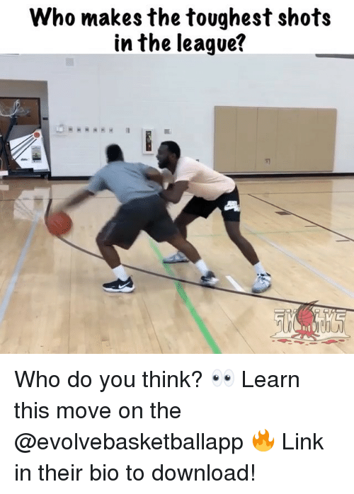 Memes, Link, and The League: Who makes the toughest shots  in the league? Who do you think? 👀 Learn this move on the @evolvebasketballapp 🔥 Link in their bio to download!