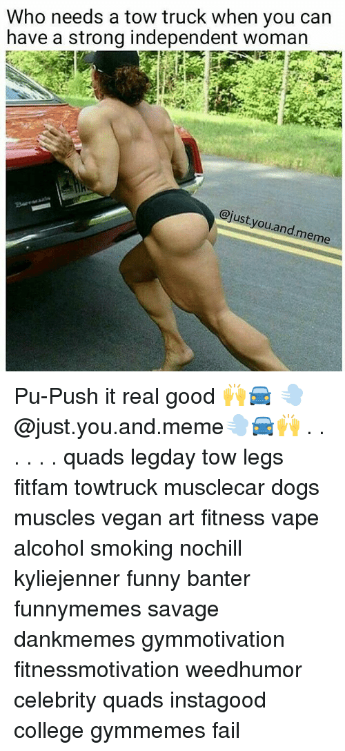 College, Dogs, and Fail: Who needs a tow truck when you can  have a strong independent woman  @just.you.and.meme  d. meme Pu-Push it real good 🙌🚘 💨 @just.you.and.meme💨🚘🙌 . . . . . . quads legday tow legs fitfam towtruck musclecar dogs muscles vegan art fitness vape alcohol smoking nochill kyliejenner funny banter funnymemes savage dankmemes gymmotivation fitnessmotivation weedhumor celebrity quads instagood college gymmemes fail