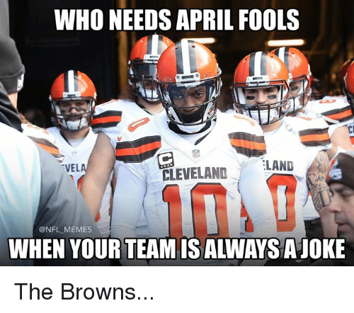 Memes, Nfl, and Browns: WHO NEEDS APRIL FOOLS  LAND  VEL  CLEVELAND  @NFL MEMES  WHEN YOUR TEAM IS ALWAYSAJOKE The Browns...