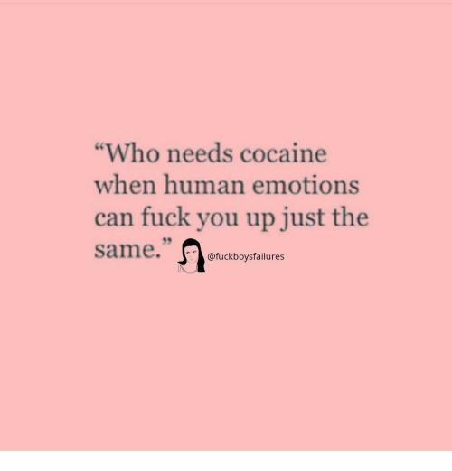 """Fuck You, Cocaine, and Fuck: """"Who needs cocaine  when human emotions  can fuck you up just the  9  @fuckboysfailures"""