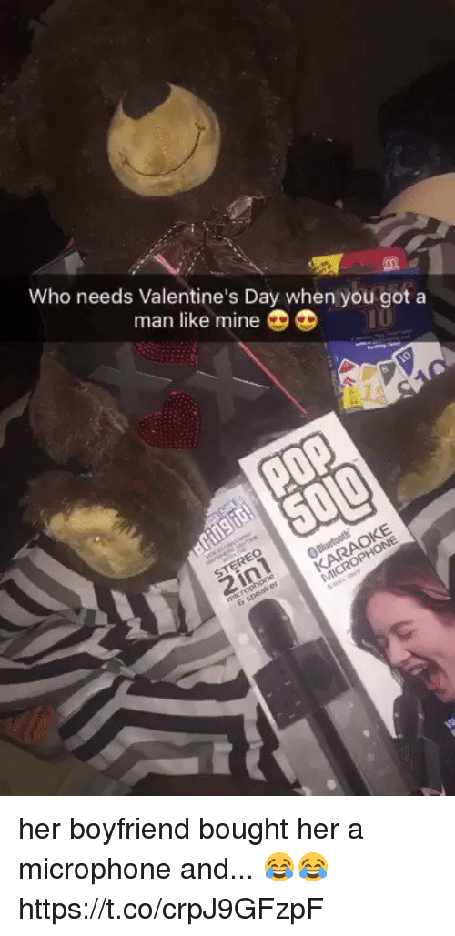 Valentine's Day, Boyfriend, and Got: Who needs Valentine's Day when you got a  man like mine  DD her boyfriend bought her a microphone and... 😂😂  https://t.co/crpJ9GFzpF