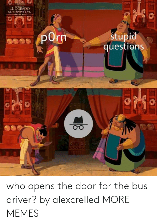 For The: who opens the door for the bus driver? by alexcrelled MORE MEMES