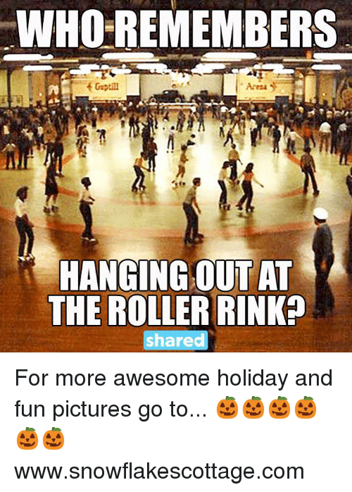 🤖: WHO REMEMBERS  HANGING OUT AT  THE ROLLER RINKp  hared For more awesome holiday and fun pictures go to... 🎃🎃🎃🎃🎃🎃www.snowflakescottage.com
