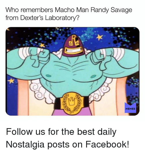Macho Man Randy Savage: Who remembers Macho Man Randy Savage  from Dexter's Laboratory?  MEMES Follow us for the best daily Nostalgia posts on Facebook!