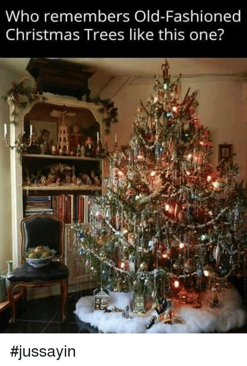 Christmas, Dank, and Trees: Who remembers Old-Fashioned  Christmas Trees like this one'? #jussayin
