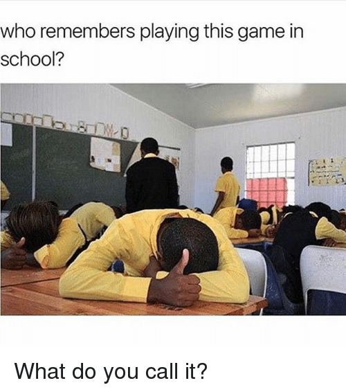 Memes, School, and Game: who remembers playing this game in  school? What do you call it?