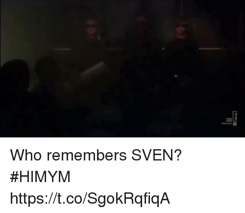 Memes, 🤖, and Himym: Who remembers SVEN? #HIMYM https://t.co/SgokRqfiqA