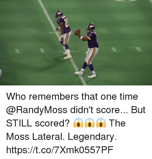 Memes, Time, and 🤖: Who remembers that one time @RandyMoss didn't score... But STILL scored? 😱😱😱  The Moss Lateral. Legendary. https://t.co/7Xmk0557PF