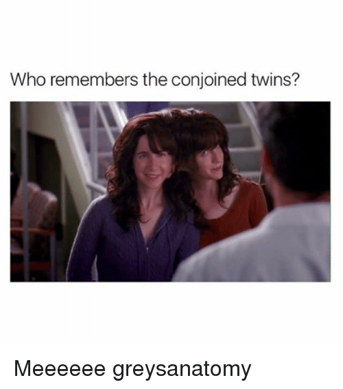Memes, Twins, and 🤖: Who remembers the conjoined twins? Meeeeee greysanatomy