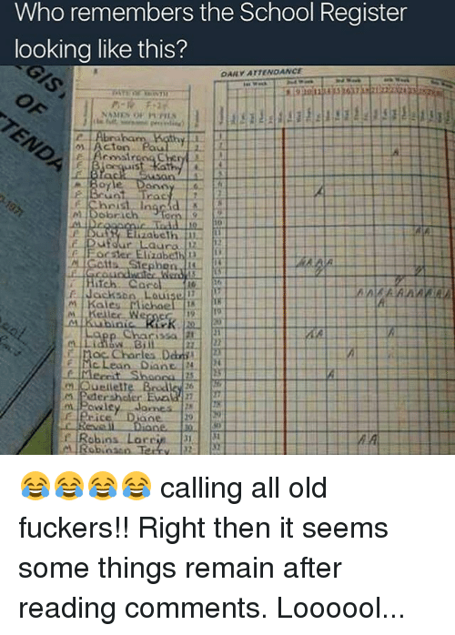 micha: Who remembers the School Register  looking like this?  OAM ATTENOANCE.  NAMES  Acton ea  The  Bono  colorach  ufour Laura  Hoc Elizabeth  13  Gotta, Stephon  M Kales Michae  Charles Danii  McLean Diane  m. Powley Joanes  Robins Larr 😂😂😂😂 calling all old fuckers!! Right then it seems some things remain after reading comments. Loooool...