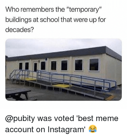 """Instagram, Meme, and Memes: Who remembers the """"temporary  buildings at school that were up for  decades? @pubity was voted 'best meme account on Instagram' 😂"""