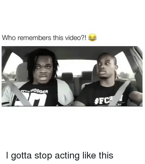 Acting Like This: Who remembers this video?!  OODGER  SFC I gotta stop acting like this