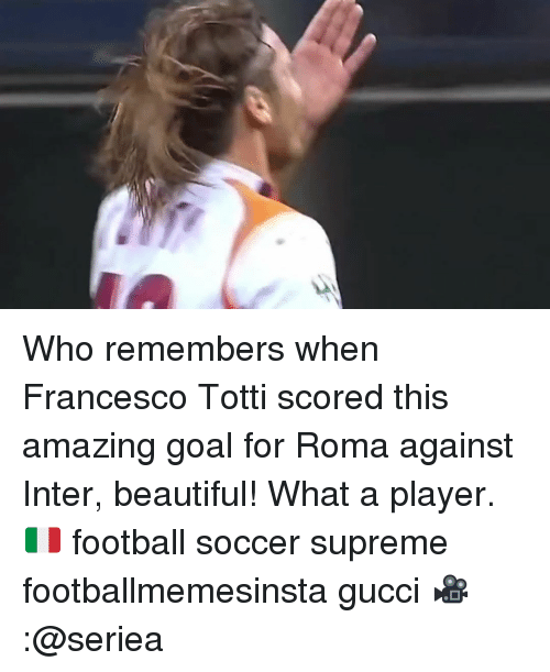 totti: Who remembers when Francesco Totti scored this amazing goal for Roma against Inter, beautiful! What a player. 🇮🇹 football soccer supreme footballmemesinsta gucci 🎥:@seriea
