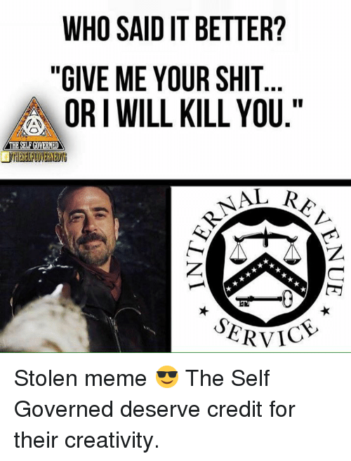 """Stolen Meme: WHO SAID IT BETTER?  """"GIVE ME YOUR SHIT  ORI WILL KILL YOU.""""  THESELFCOYERNED  ERVIC Stolen meme 😎  The Self Governed deserve credit for their creativity."""