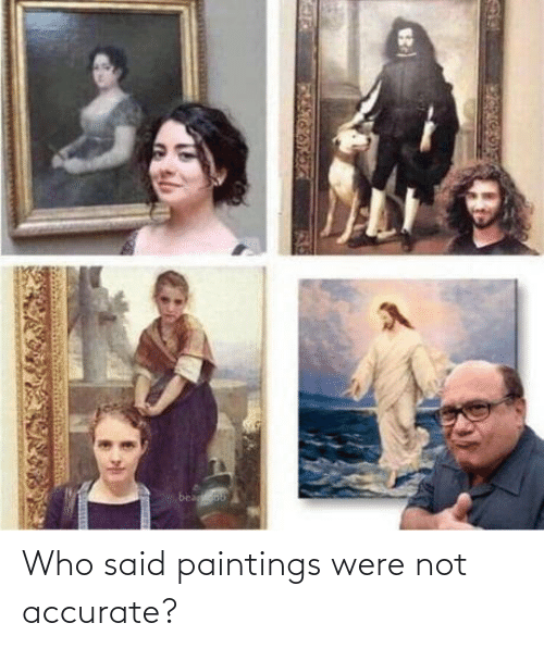 Paintings: Who said paintings were not accurate?