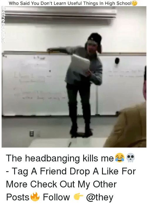 Headbanging: Who Said You Don't Learn Useful Things In High School The headbanging kills me😂💀 - Tag A Friend Drop A Like For More Check Out My Other Posts🔥 Follow 👉 @they