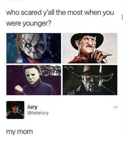 Memes, Mom, and 🤖: who scared y'all the most when you  were younger?  ury  @hateiury  my mom