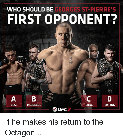 mcgregor: WHO SHOULD BE  GEORGES ST-PIERRE'S  FIRST OPPONENT?  UFL  BISPING  DIAZ  MCGREGOR  SILVA  CA UFC If he makes his return to the Octagon...