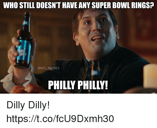 super bowl rings: WHO STILL DOESN'T HAVE ANY SUPER BOWL RINGS?  @NFL MEMES  PHILLY PHILLY! Dilly Dilly! https://t.co/fcU9Dxmh30