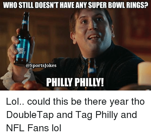 super bowl rings: WHO STILL DOESN'T HAVE ANY SUPER BOWL RINGs?  @SportsJokes  PHILLY PHILLY! Lol.. could this be there year tho DoubleTap and Tag Philly and NFL Fans lol