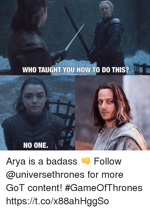 Badasses: WHO TAUGHT YOU HOW TO DO THIS?  NO ONE. Arya is a badass 👊  Follow @universethrones for more GoT content! #GameOfThrones https://t.co/x88ahHggSo
