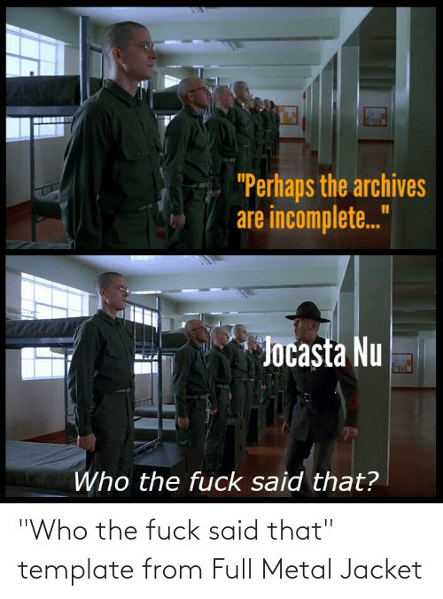 """jacket: """"Who the fuck said that"""" template from Full Metal Jacket"""