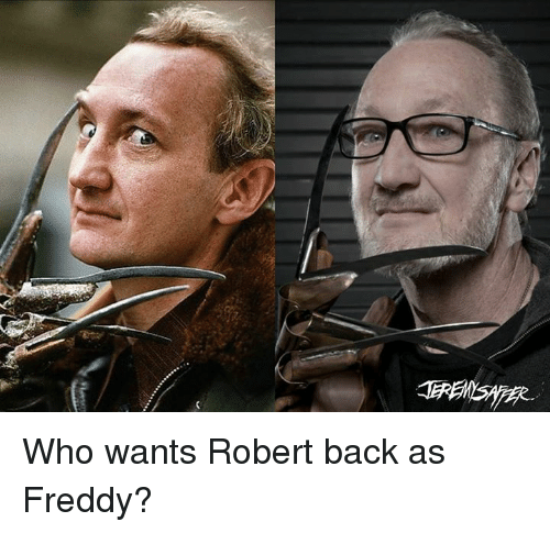 Memes, 🤖, and Freddy: Who wants Robert back as Freddy?