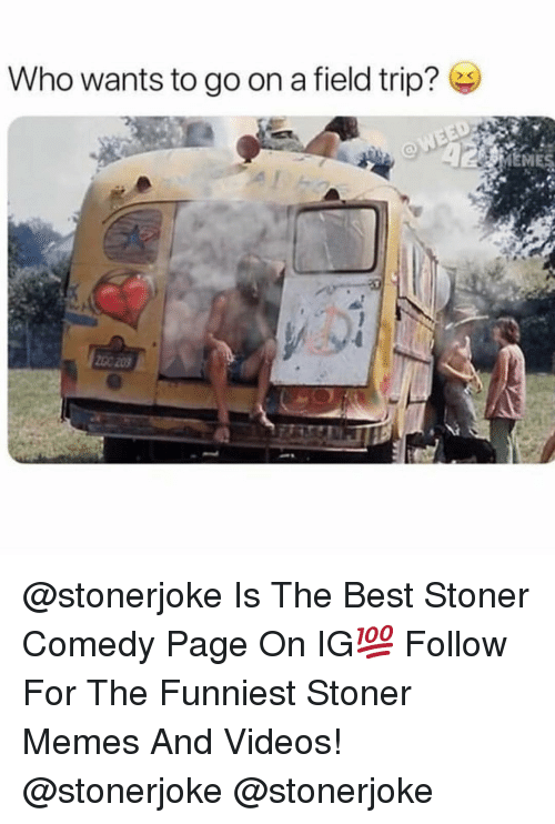 stoner: Who wants to go on a field trip? @stonerjoke Is The Best Stoner Comedy Page On IG💯 Follow For The Funniest Stoner Memes And Videos! @stonerjoke @stonerjoke